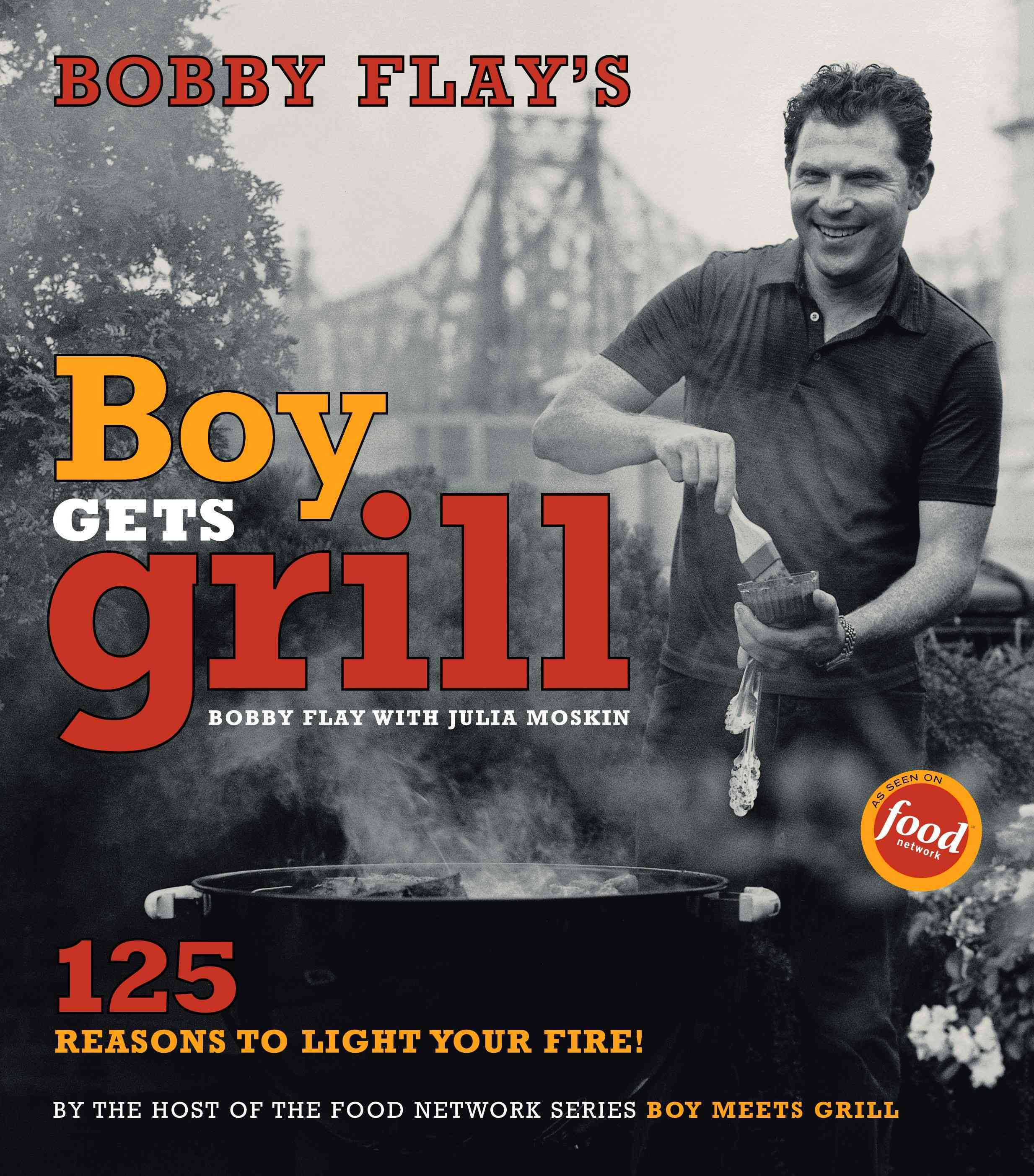 Bobby Flay's Boy Gets Grill By Flay, Bobby/ Moskin, Julia/ Gentl & Hyers (PHT)/ Dolan, John (PHT)